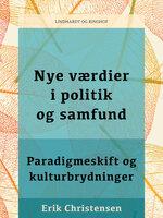 Nye værdier i politik og samfund. Paradigmeskift og kulturbrydninger - Erik Christensen