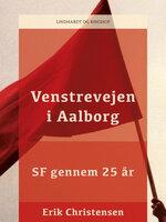Venstrevejen i Aalborg: SF gennem 25 år - Erik Christensen