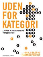Uden for kategori. Ledelse i videnintensive virksomheder - Nicolaj Ejler,Flemming Poulfeldt