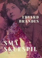 Små skuespil - Edvard Brandes