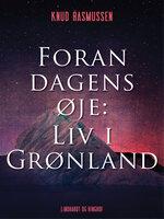 Foran dagens øje: Liv i Grønland - Knud Rasmussen