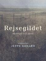 Rejsegildet: Skuespil i 5 akter - Jeppe Aakjær