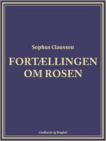 Fortællingen om rosen - Sophus Claussen