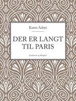 Der er langt til Paris - Karen Aabye