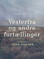 Vesterfra og andre fortællinger - Jeppe Aakjær