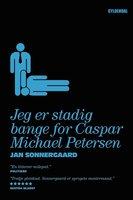 Jeg er stadig bange for Caspar Michael Petersen - Jan Sonnergaard