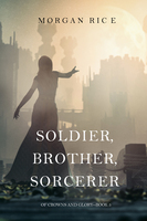 Soldier, Brother, Sorcerer - Morgan Rice
