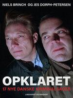 Opklaret: 17 nye danske kriminalsager - Jes Dorph-Petersen,Niels Brinch