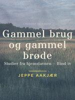 Gammel brug og gammel brøde - Jeppe Aakjær