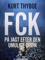 FCK: På jagt efter den umulige drøm - Kurt Thyboe