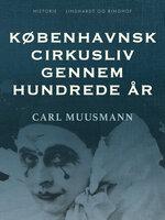 Københavnsk cirkusliv gennem hundrede år - Carl Muusmann