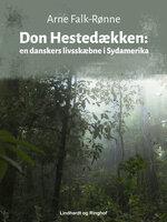Don Hestedækken. En danskers livsskæbne i Sydamerika - Arne Falk-Rønne