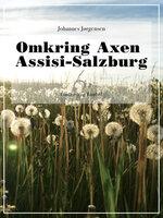 Omkring Axen Assisi-Salzburg - Johannes Jørgensen