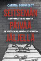 Seitsemän päivää jäljellä. Kertomus rikoksesta ja kuolemanrangaistuksesta. - Carina Bergfeldt