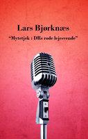 Mytetjek : DRs røde lejesvende - Lars Bjørknæs