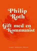 Gift med en kommunist - Philip Roth