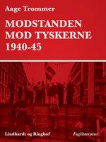 Modstanden mod tyskerne 1940-45 - Aage Trommer