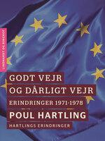 Godt vejr og dårligt vejr: Erindringer 1971-1978 - Poul Hartling
