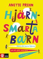 Hjärnsmarta barn : Stärk ditt barns hjärna och bli själv smartare på kuppen - Anette Prehn