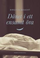 Dånet i ett ensamt öra - Birgitta Boucht