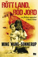 Rött land, röd jord - en flickas uppväxt i Maos Kina - Ming Wang-Sonnerup