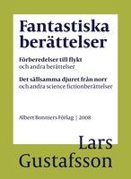 Fantastiska berättelser : Samlingsutgåva - Lars Gustafsson