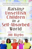 Raising Unselfish Children in a Self-Absorbed World - Jill Rigby