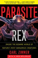 Parasite Rex: Inside the Bizarre World of Nature's Most Dangerous Creatures - Carl Zimmer