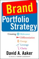 Brand Portfolio Strategy: Creating Relevance, Differentiation, Energy, Leverage, and Clarity - David A. Aaker