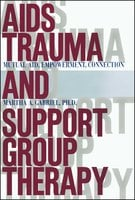AIDS Trauma and Support Group Therapy: Mutual Aid, Empowerment, Connection - Martha A. Gabriel