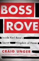 Boss Rove: Inside Karl Rove's Secret Kingdom of Power - Craig Unger