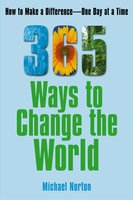 365 Ways To Change the World: How to Make a Difference – One Day at a Time - Michael Norton