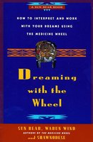 Dreaming With the Wheel - Sun Bear, Wabun Wind, Shawnodese