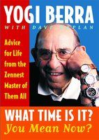 What Time Is It? You Mean Now? - Yogi Berra