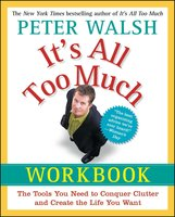 It's All Too Much Workbook: The Tools You Need to Conquer Clutter and Create the Life You Want - Peter Walsh