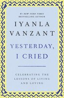 Yesterday, I Cried: Celebrating the Lessons of Living and Loving - Iyanla Vanzant