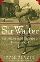 Sir Walter: Walter Hagen and the Invention of Professional Golf - Tom Clavin