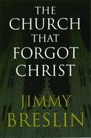 The Church That Forgot Christ - Jimmy Breslin