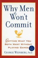 Why Men Won't Commit: Getting What You Both Want Without Playing Games - George Weinberg