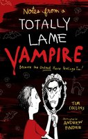 Notes from a Totally Lame Vampire: Because the Undead Have Feelings Too! - Tim Collins