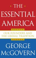 The Essential America: Our Founders and the Liberal Tradition - George McGovern