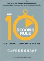 The 10-Second Rule: Following Jesus Made Simple - Clare De Graaf