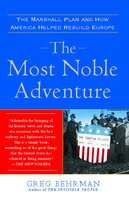 The Most Noble Adventure: The Marshall Plan and the Time When America Helped Save Europe - Greg Behrman