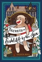 The Secrets of Eastcliff-by-the-Sea: The Story of Annaliese Easterling & Throckmorton, Her Simply Remarkable Sock Monkey - Eileen Beha