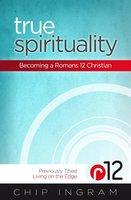True Spirituality: Becoming a Romans 12 Christian - Chip Ingram