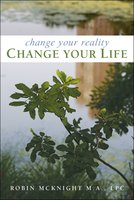 Change Your Reality, Change Your Life - Robin McKnight