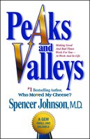 Peaks and Valleys: Making Good And Bad Times Work For You – At Work And in Life - Spencer Johnson