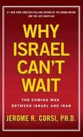 Why Israel Can't Wait: The Coming War Between Israel and Iran - Jerome R. Corsi