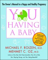 YOU: Having a Baby: The Owner's Manual to a Happy and Healthy Pregnancy - Michael F. Roizen,Mehmet Oz