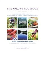 The Arrows Cookbook: Cooking and Gardening from Maine's Most Beautiful Farmhouse Restaurant - Clark Frasier,Mark Gaier